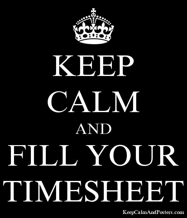 keep calm and fill your timesheet keep calm and posters generator