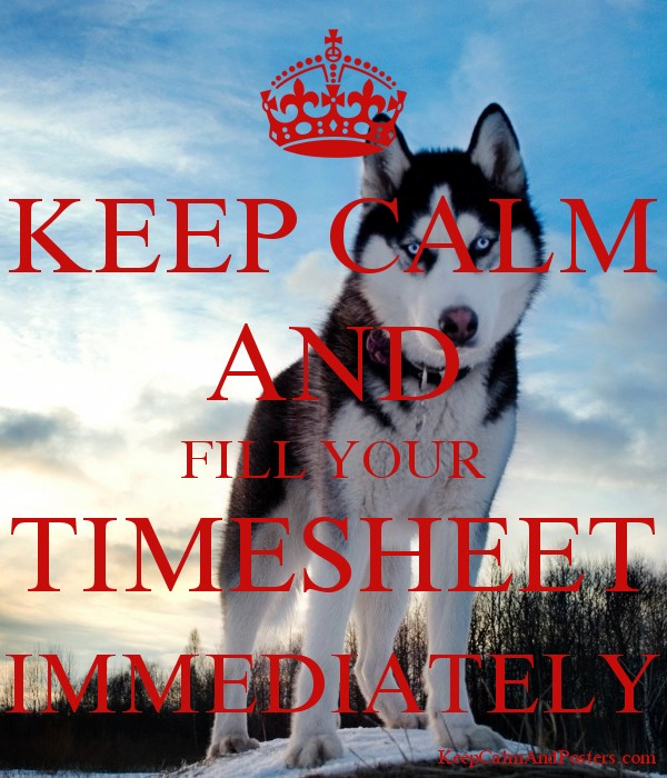 keep calm and fill your timesheet immediately keep calm and