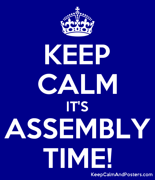 KEEP CALM IT'S ASSEMBLY TIME! - Keep Calm and Posters Generator ...