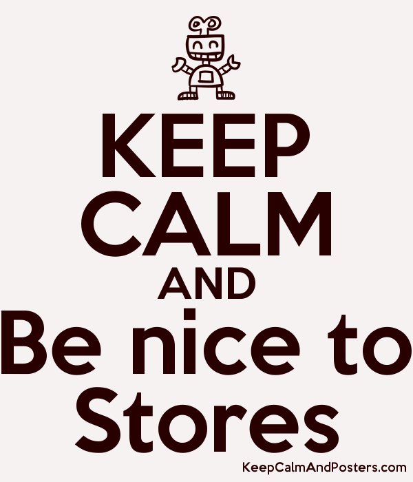 KEEP CALM AND Be nice to Stores Poster