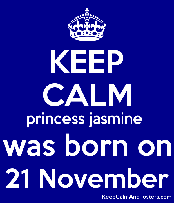 KEEP CALM princess jasmine  was born on 21 November Poster