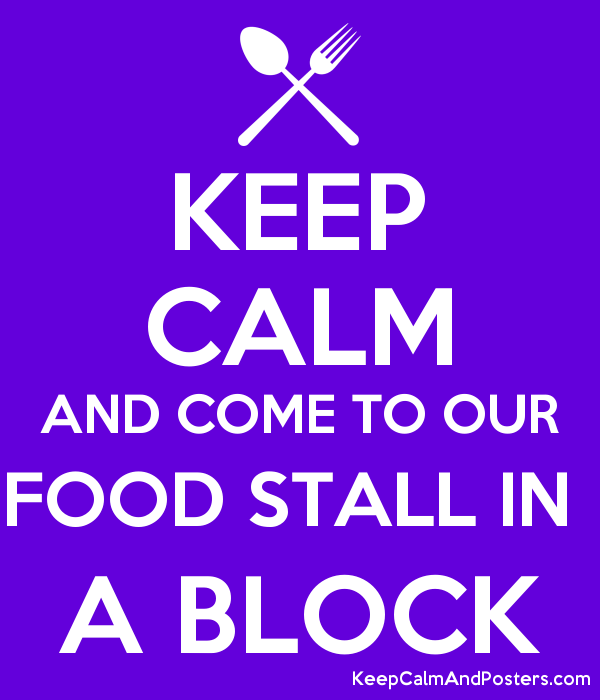 keep calm and come to our food stall in a block keep calm and
