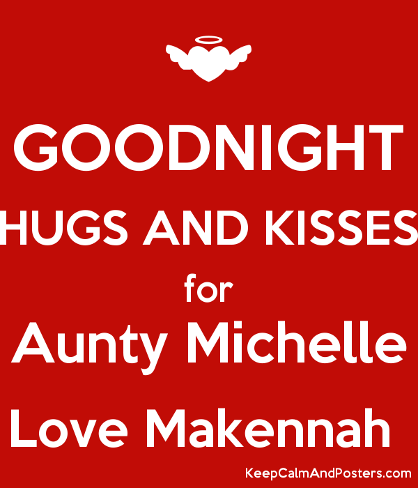 Goodnight Hugs And Kisses For Aunty Michelle Love Makennah Keep