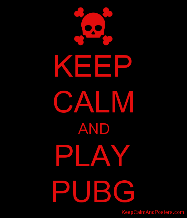 KEEP CALM AND PLAY PUBG - Keep Calm and Posters Generator