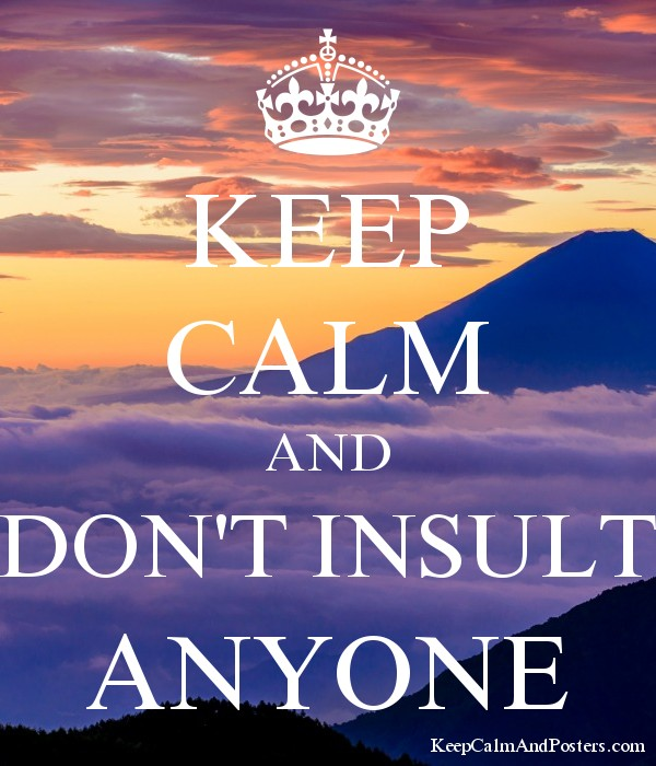KEEP CALM AND DON'T INSULT ANYONE - Keep Calm and Posters