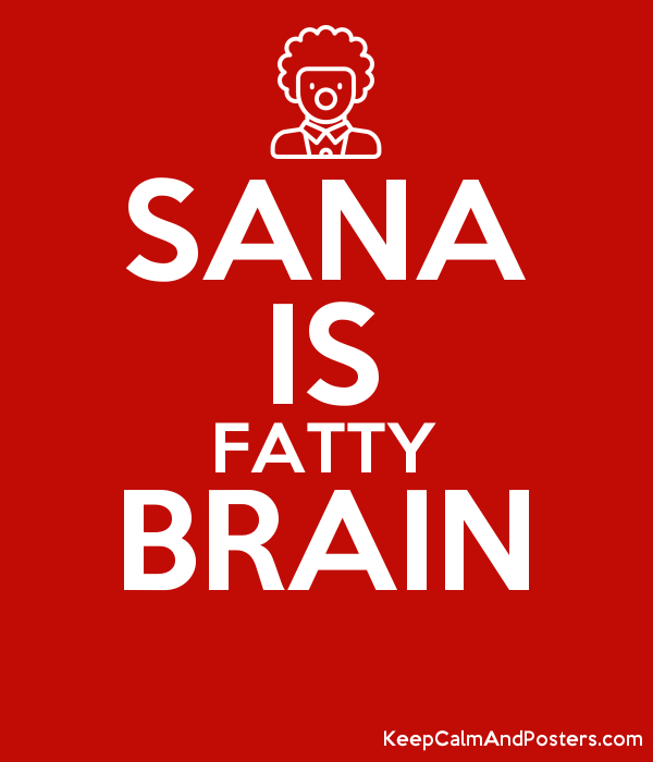 SANA IS FATTY BRAIN - Keep Calm and Posters Generator, Maker