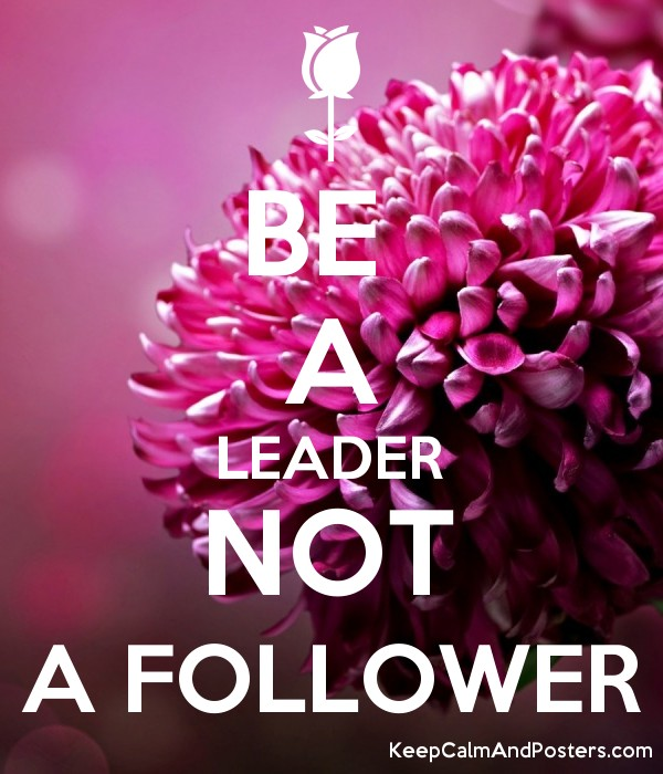 Be A Leader Not A Follower Keep Calm And Posters Generator Maker