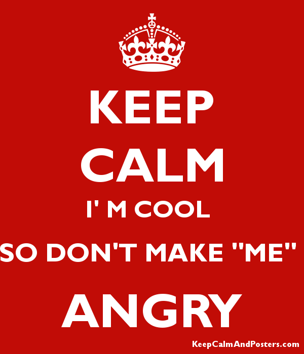 keep calm i m cool so don t make me angry keep calm and posters