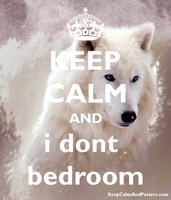 KEEP CALM AND i dont  bedroom Poster