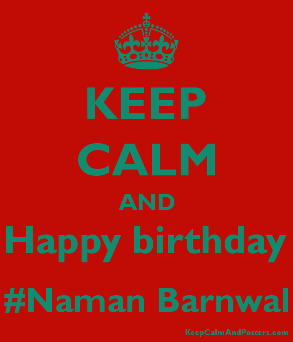 KEEP CALM AND Happy birthday #Naman Barnwal Poster
