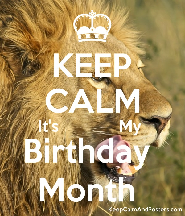 KEEP CALM It's             My  Birthday  Month  Poster