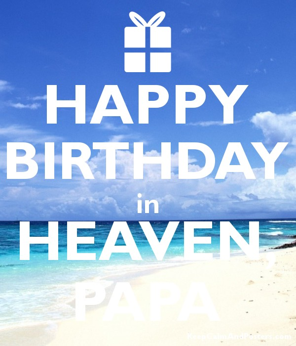 Happy Birthday In Heaven Papa Keep Calm And Posters Generator