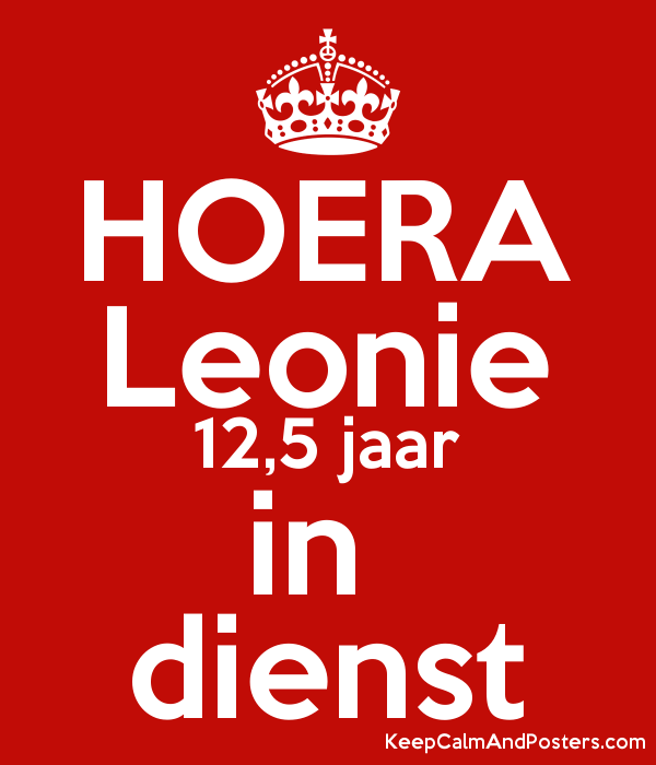 hoera leonie 12,5 jaar in dienst - keep calm and posters generator