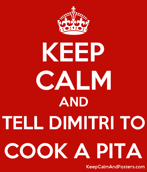 keep calm and tell dimitri to cook a pita keep calm and posters generator maker for free. Black Bedroom Furniture Sets. Home Design Ideas