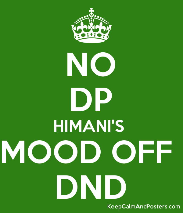 No Dp Himani S Mood Off Dnd Keep Calm And Posters Generator Maker