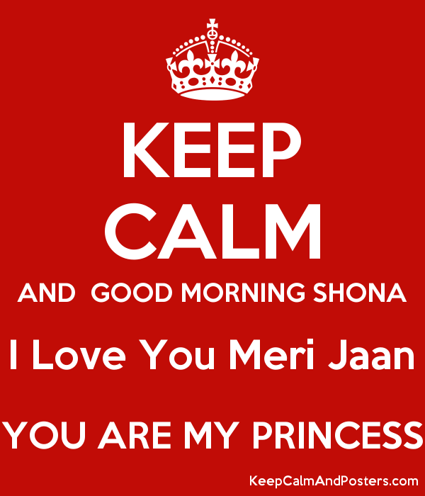 Keep Calm And Good Morning Shona I Love You Meri Jaan You Are My