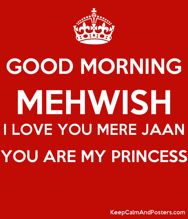 Good Morning Mehwish I Love You Mere Jaan You Are My Princess Keep