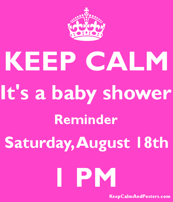 Keep Calm Its A Baby Shower Reminder Saturday August 18th 1 Pm