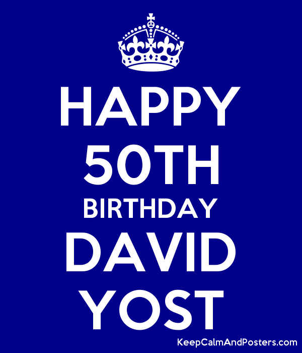 Happy 50th Birthday David Yost Keep Calm And Posters Generator