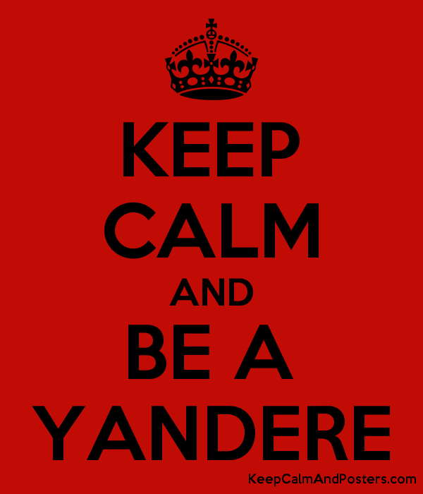 KEEP CALM AND BE A YANDERE - Keep Calm and Posters Generator, Maker