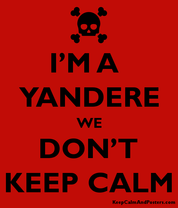 I'M A YANDERE WE DON'T KEEP CALM - Keep Calm and Posters Generator