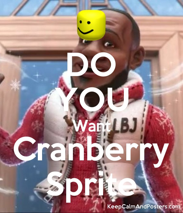 DO YOU Want Cranberry Sprite - Keep Calm and Posters