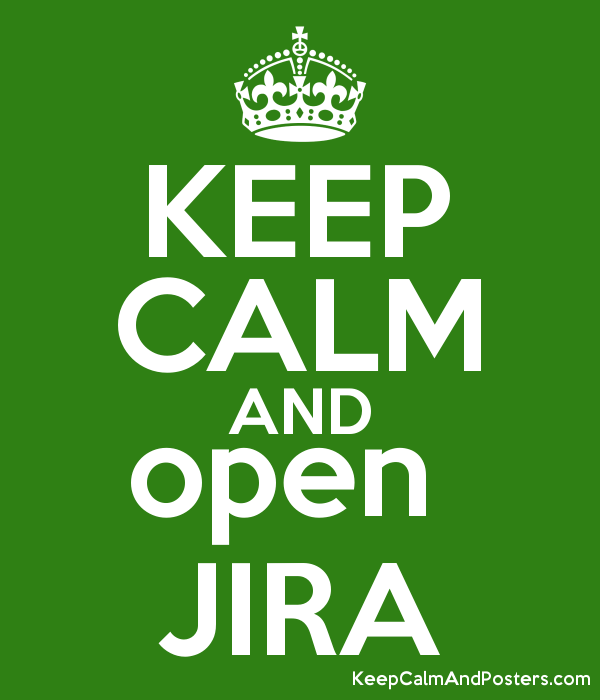 KEEP CALM AND open  JIRA Poster