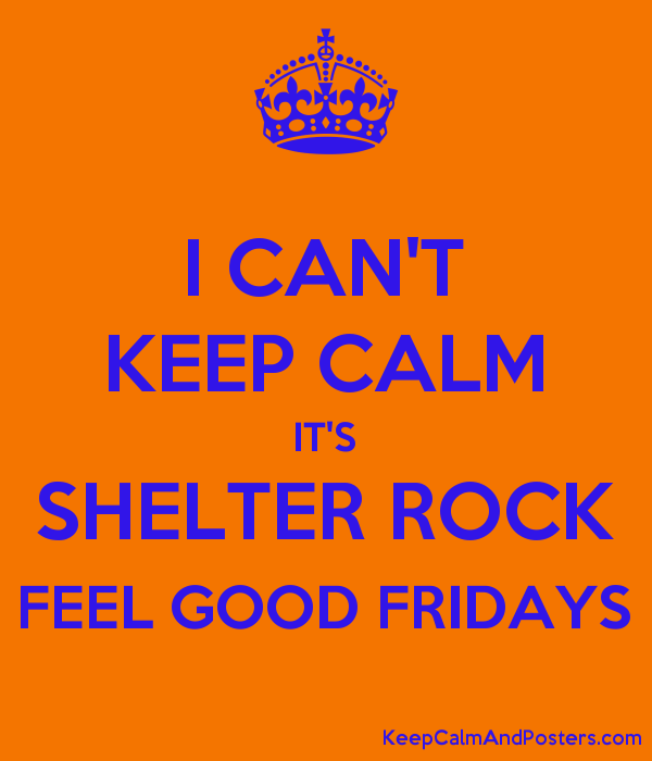I CAN'T KEEP CALM IT'S SHELTER ROCK FEEL GOOD FRIDAYS Poster