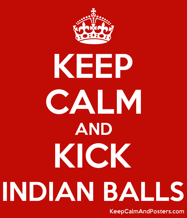 KEEP CALM AND KICK INDIAN BALLS Poster