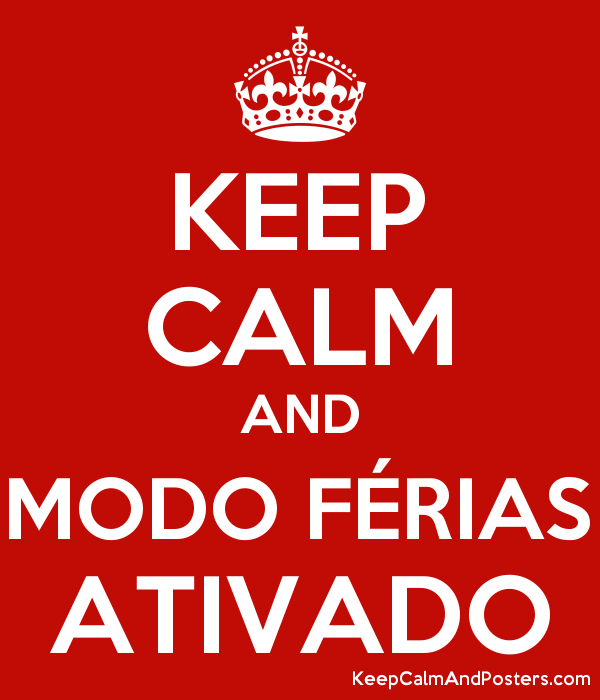 KEEP CALM AND MODO FÉRIAS ATIVADO Poster
