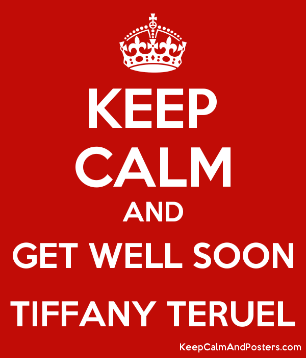 KEEP CALM AND GET WELL SOON TIFFANY TERUEL Poster