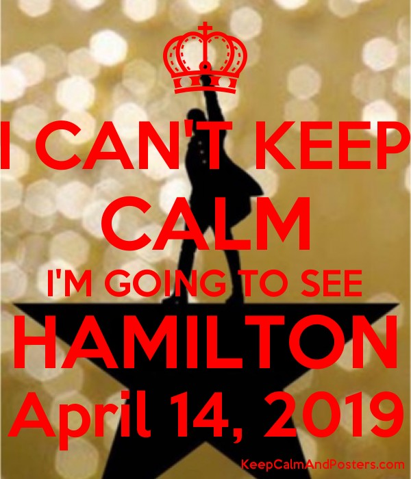 I CAN'T KEEP CALM I'M GOING TO SEE HAMILTON April 14, 2019 Poster