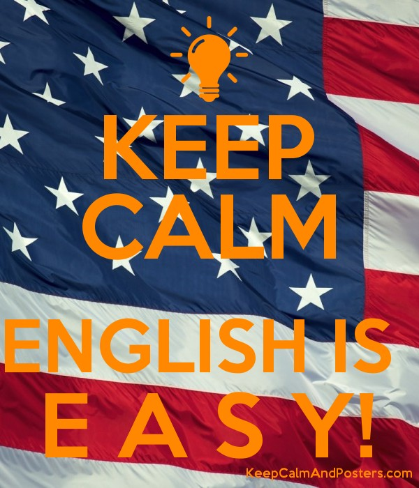 KEEP CALM ENGLISH IS E A S Y! - Keep Calm and Posters Generator