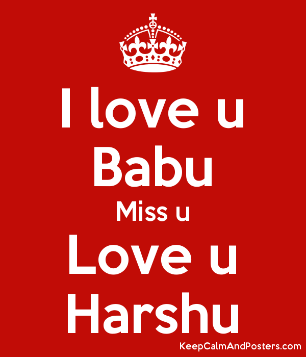I Love U Babu Miss U Love U Harshu Keep Calm And Posters Generator
