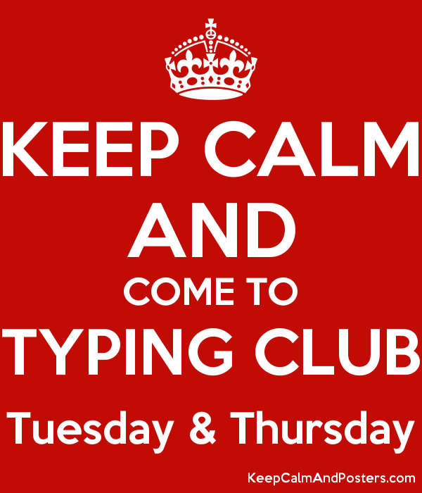 KEEP CALM AND COME TO TYPING CLUB Tuesday & Thursday - Keep