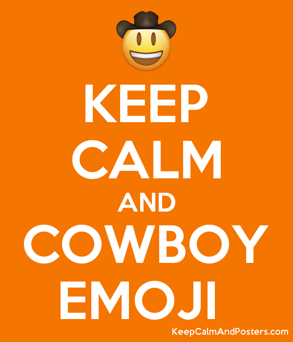 KEEP CALM AND COWBOY EMOJI - Keep Calm and Posters Generator, Maker