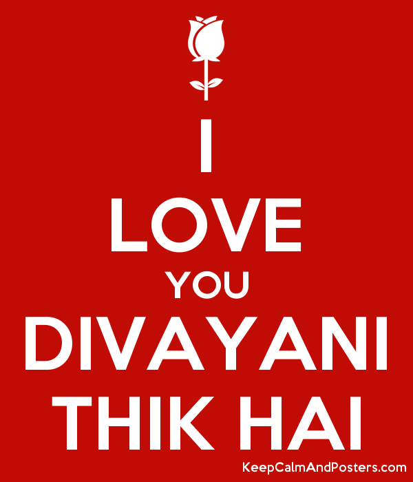 i love you divayani thik hai keep calm and posters generator maker for free keepcalmandposters com i love you divayani thik hai keep