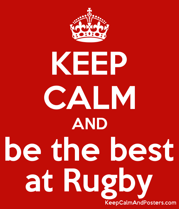 KEEP CALM AND be the best at Rugby Poster