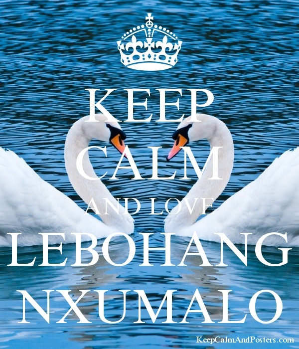KEEP CALM AND LOVE LEBOHANG NXUMALO Poster