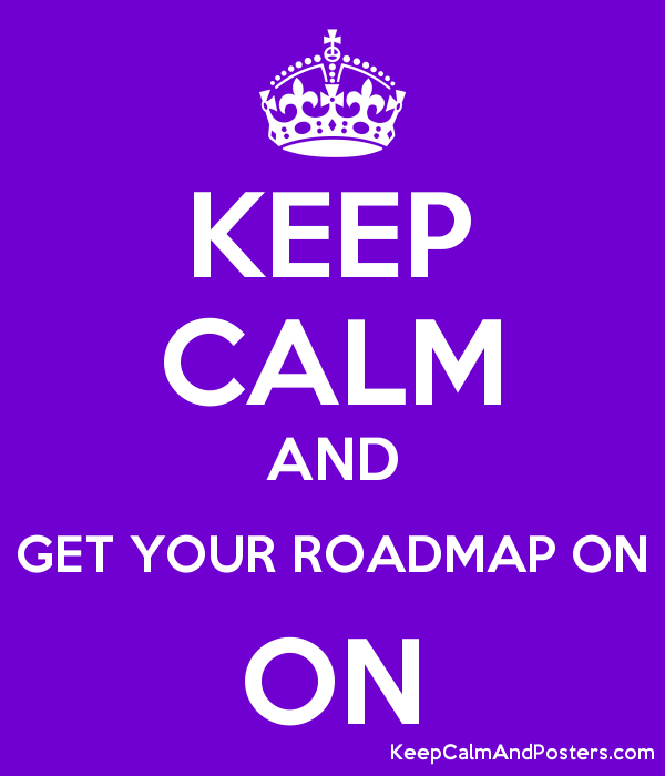 KEEP CALM AND GET YOUR ROADMAP ON ON - Keep Calm and Posters