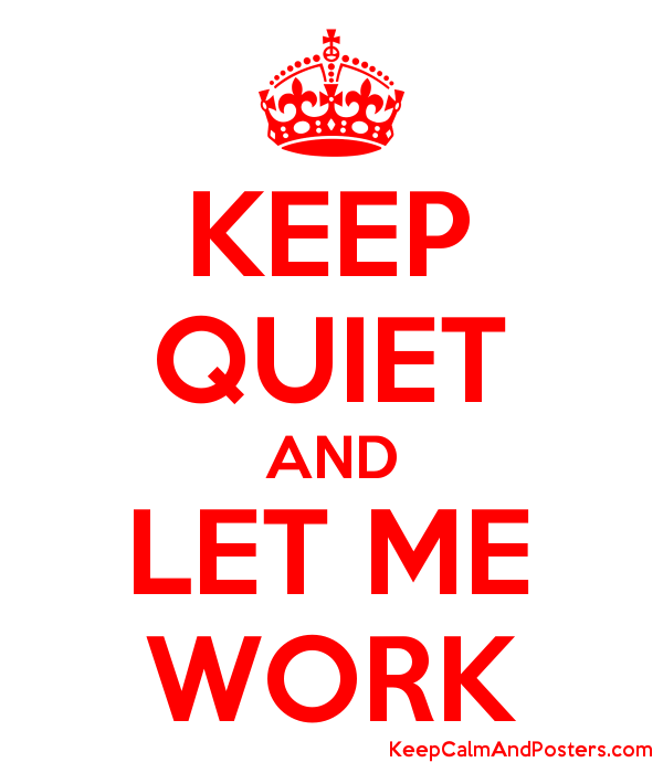 Image result for be quiet and let me work