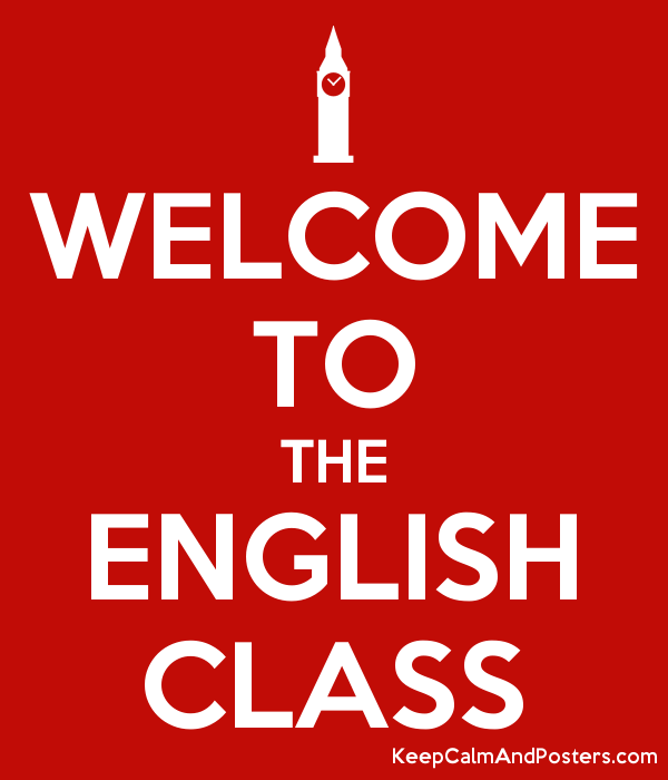 WELCOME TO THE ENGLISH CLASS - Keep Calm and Posters Generator