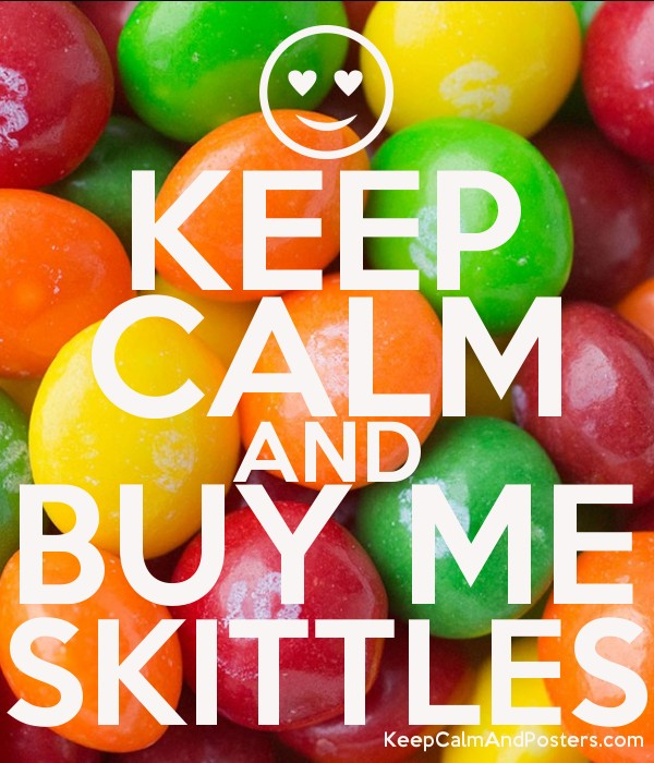 KEEP CALM AND BUY ME SKITTLES - Keep Calm and Posters