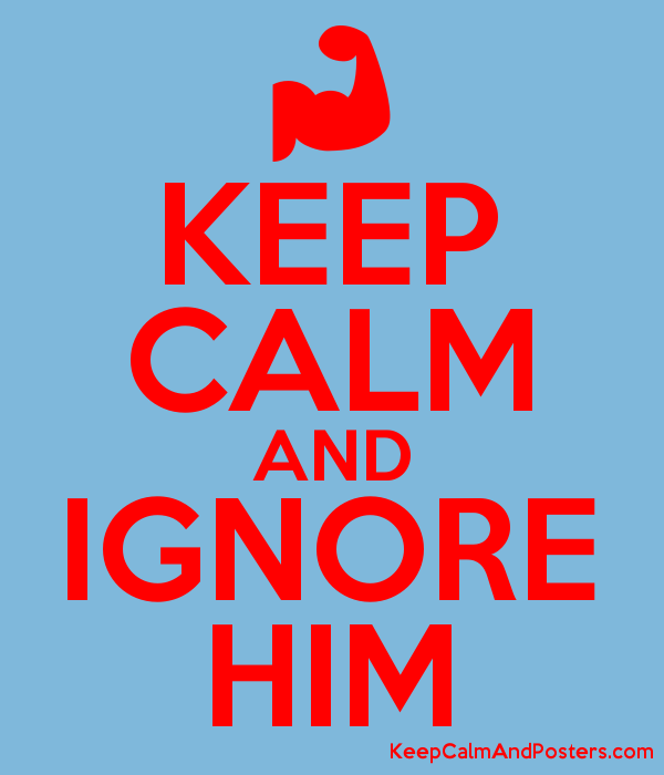 KEEP CALM AND IGNORE HIM - Keep Calm and Posters Generator