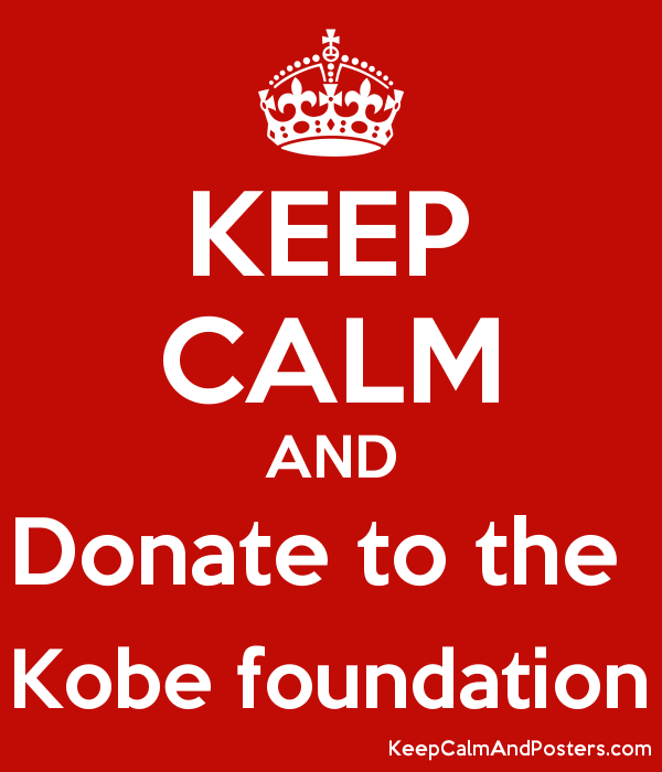 KEEP CALM AND Donate to the  Kobe foundation Poster