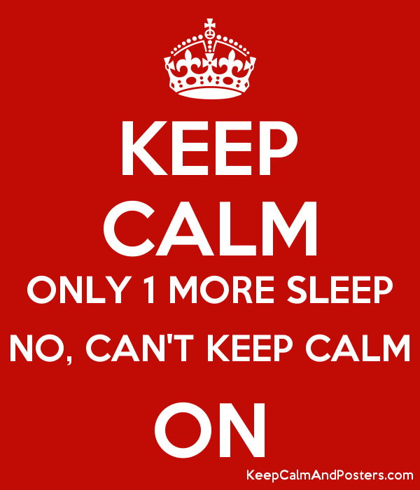 KEEP CALM ONLY 1 MORE SLEEP NO, CAN'T KEEP CALM ON Poster
