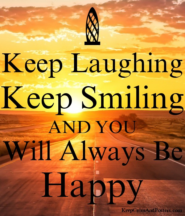 Keep Laughing Keep Smiling And You Will Always Be Happy Keep Calm And Posters Generator Maker For Free Keepcalmandposters Com