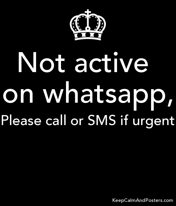Not active on whatsapp, Please call or SMS if urgent - Keep