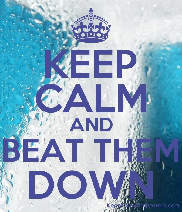 KEEP CALM AND BEAT THEM DOWN Poster