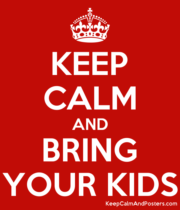 KEEP CALM AND BRING YOUR KIDS Poster
